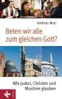 Vergrößerte Darstellung Cover: Beten wir alle zum gleichen Gott?. Externe Website (neues Fenster)
