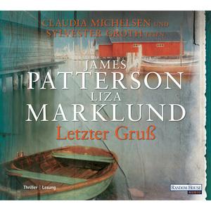 """Claudia Michelsen und Sylvester Groth lesen James Patterson, Liza Marklund """"Letzter Gruß"""""""