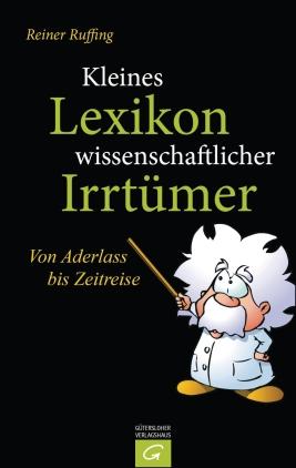 Kleines Lexikon wissenschaftlicher Irrtümer
