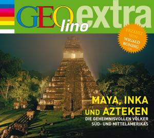 GEOlino extra Hör-Bibliothek - Maya, Inka und Azteken