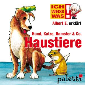 Ich weiß was - Albert E. erklärt Hund, Katze, Hamster & Co.