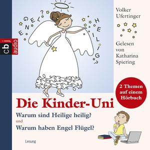 Die Kinder-Uni - Warum sind Heilige heilig? und Warum haben Engel Flügel?