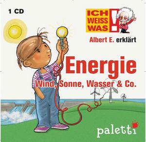 Ich weiß was - Albert E. erklärt Energie, Wind, Sonne, Wasser & Co.