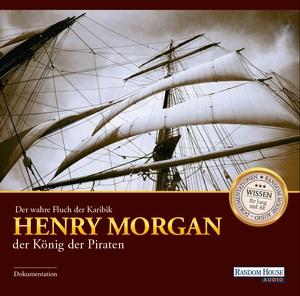 Der wahre Fluch der Karibik: Henry Morgan, der König der Piraten