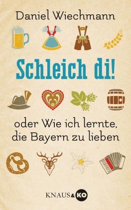 Schleich di! - oder Wie ich lernte, die Bayern zu lieben
