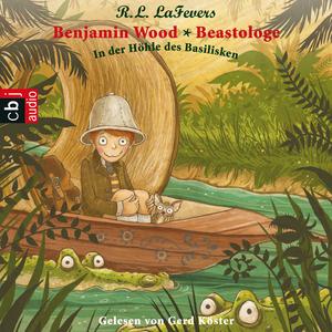 Benjamin Wood - Beastologe - In der Höhle des Basilisken