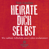 Heirate dich selbst