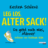 Leg´ los, alter Sack!