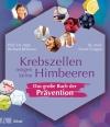 Krebszellen mögen keine Himbeeren - Das große Buch der Prävention