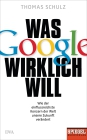 Vergrößerte Darstellung Cover: Was Google wirklich will. Externe Website (neues Fenster)