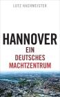 Hannover - ein deutsches Machtzentrum