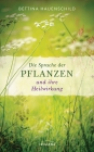 Vergrößerte Darstellung Cover: Die Sprache der Pflanzen und ihre Heilwirkung. Externe Website (neues Fenster)