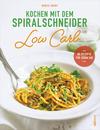 Kochen mit dem Spiralschneider - Low Carb