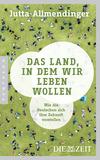 Vergrößerte Darstellung Cover: Das Land, in dem wir leben wollen. Externe Website (neues Fenster)
