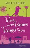 Vergrößerte Darstellung Cover: Wenn unsere Träume Tango tanzen. Externe Website (neues Fenster)