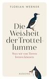 Vergrößerte Darstellung Cover: Die Weisheit der Trottellumme. Externe Website (neues Fenster)