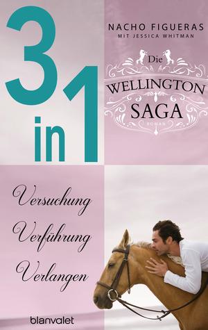 Die Wellington-Saga 1-3: Versuchung / Verführung / Verlangen (3in1-Bundle)