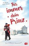 Vergrößerte Darstellung Cover: Für immer dein Prinz - Eine schokozarte Schneeromanze. Externe Website (neues Fenster)