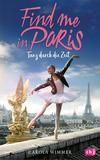 Vergrößerte Darstellung Cover: Find me in Paris - Tanz durch die Zeit. Externe Website (neues Fenster)
