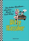 Witze-Klassiker. Die besten Blondinen-, Häschen-, Manta-, Chuck-Norris-, Trabiwitze und viele mehr