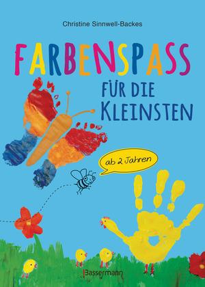 Farbenspaß für die Kleinsten ab 2 Jahren. 26 kinderleichte Projekte zum Malen und Basteln: mit Finger- und Wasserfarben, Buntstiften und Straßenkreide