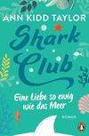 Vergrößerte Darstellung Cover: Shark Club - Eine Liebe so ewig wie das Meer. Externe Website (neues Fenster)