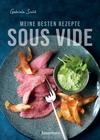 Sous Vide - Die besten Rezepte für zartes Fleisch, saftigen Fisch und aromatisches Gemüse