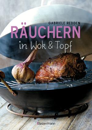Räuchern in Wok und Topf - einfache Rezepte für einzigartige Geschmackserlebnisse. Für Fisch, Fleisch und Gemüse