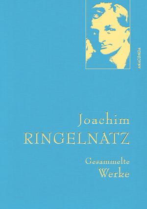 Joachim Ringelnatz - Gesammelte Werke