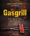 Gasgrill - Die besten Rezepte für Fleisch, Fisch, Gemüse, Desserts, Grillsaucen, Dips, Marinaden u.v.m. Bewusst grillen und genießen