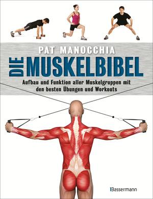 Die Muskelbibel. Aufwärmtraining, Muskelaufbautraining, Kraftausdauertraining, Maximalkrafttraining. Mit und ohne Geräte. Für Anfänger und Fortgeschrittene