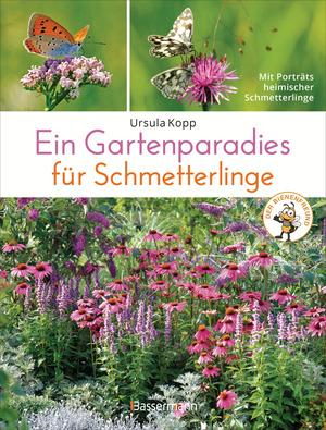 Ein Gartenparadies für Schmetterlinge. Die schönsten Blumen, Stauden, Kräuter und Sträucher für Falter und ihre Raupen. Artenschutz und Artenvielfalt im eigenen Garten. Natürlich bienenfreundlich.