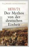 1870/71: Der Mythos von der deutschen Einheit