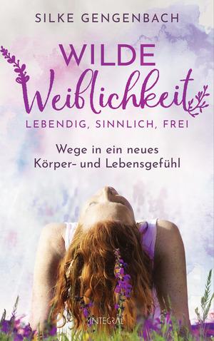 Wilde Weiblichkeit: Lebendig, sinnlich, frei