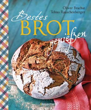 Bestes Brot genießen - 80 Lieblingsrezepte für Brote, Brötchen und Gebäck, darunter viele regionale Spezialitäten, süß und herzhaft. Aus Sauerteig und Hefeteig. Einfacher geht`s nicht!