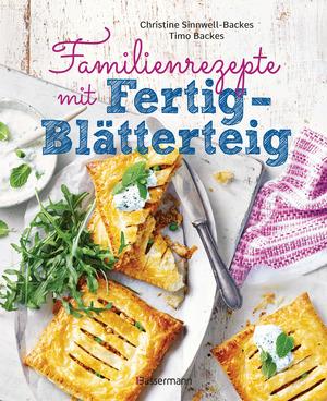 Familienrezepte mit Fertig-Blätterteig: schnell, gesund und lecker. Das Kochbuch mit Rezepten für Große und Kleine. Gut kochen für die ganze Familie