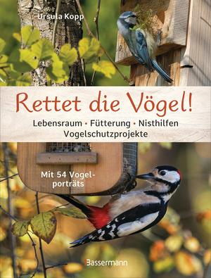 Rettet die Vögel! Lebensraum, Fütterung, Nisthilfen, Vogelschutzprojekte