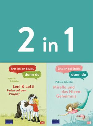 Erst ich ein Stück, dann du - zwei Geschichten in einem Band: - Leni & Lotti - Ferien auf dem Ponyhof / Mirella und das Nixen-Geheimnis