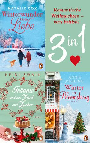 Romantische Weihnachten - very british! Winter in Bloomsbury / Träume sind aus Zimt und Zucker / Winterwunder für die Liebe (3in1-Bundle)
