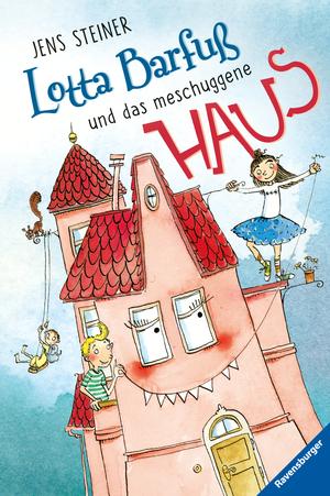 Lotta Barfuß und das meschuggene Haus