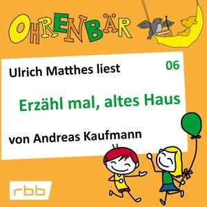 Ulrich Matthes liest Erzähl mal, altes Haus