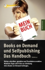 Books on Demand und Selfpublishing - das Handbuch