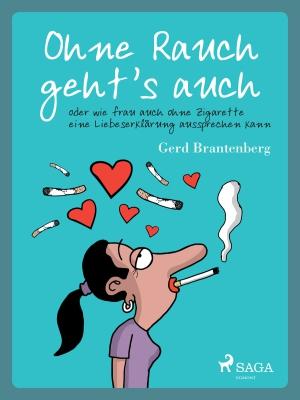 Ohne Rauch geht's auch oder wie frau auch ohne Zigarette eine Liebeserklärung aussprechen kann