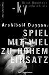 Archibald Duggan: Spiel mit viel zu hohem Einsatz