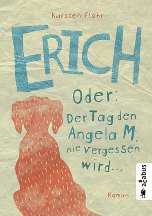 Erich oder: Der Tag, den Angela M. nie vergessen wird
