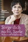 Vergrößerte Darstellung Cover: Sorge dich nicht, Seele. Externe Website (neues Fenster)