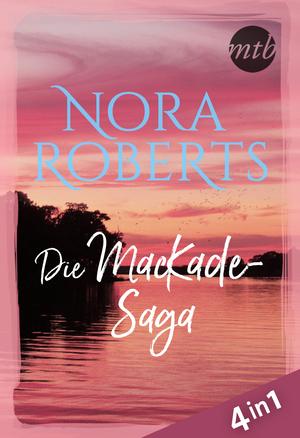 Nora Roberts - Die MacKade-Saga