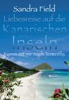 Liebesreise auf die kanarischen Inseln - Komm mit mir nach Teneriffa