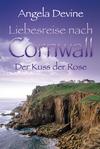 Liebesreise nach Cornwall - Der Kuss der Rose