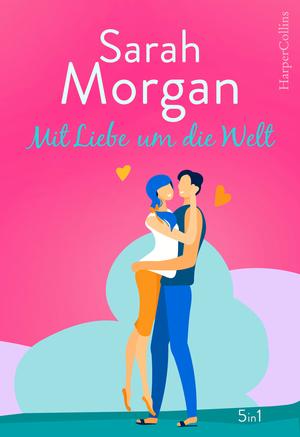 Sarah Morgan - Mit Liebe um die Welt